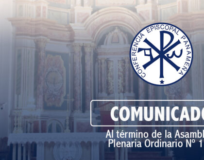 COMUNICADO DE LA CONFERENCIA EPISCOPAL PANAMEÑA (C.E.P) AL TÉRMINO DE LA ASAMBLEA PLENARIA ORDINARIA No. 213