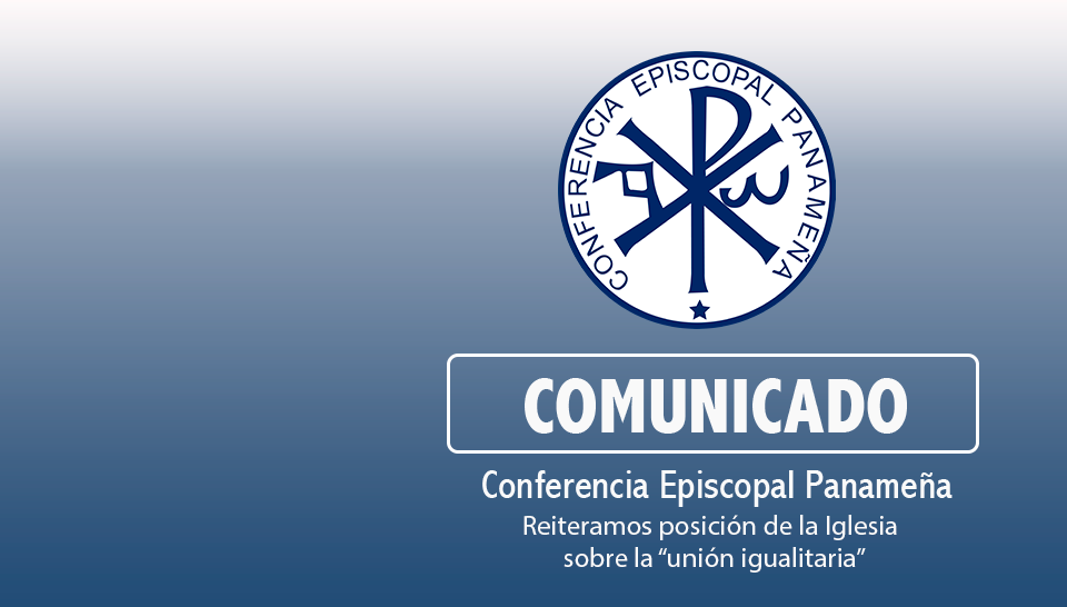 """COMUNICADO Reiteramos posición de la Iglesia sobre la """"unión igualitaria"""""""
